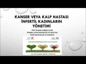 Kanser Veya Kalp Hastası İnfertil Kadınların Yönetimi, Balkan Kardiyoonkoloji Günleri, Kardiyoonkolojide Yenilikler, Aralık 2018, Edirne 2