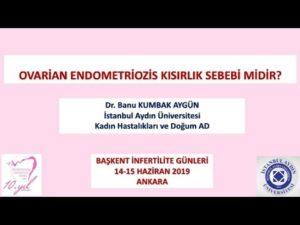 Ovarian Endometriozis Kısırlık Sebebi midir? Başkent İnfertilite Günleri Haziran-2019 Ankara 2